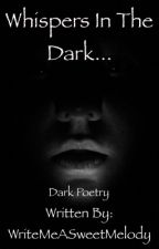 Whispers in The Dark... by WriteMeASweetMelody