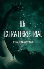 Her Extraterrestrial by HalfHeartedSerenade