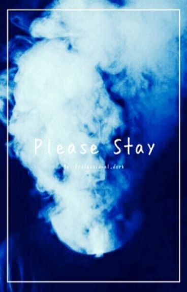 Please Stay ❁ Book 2 (Slow Updates)