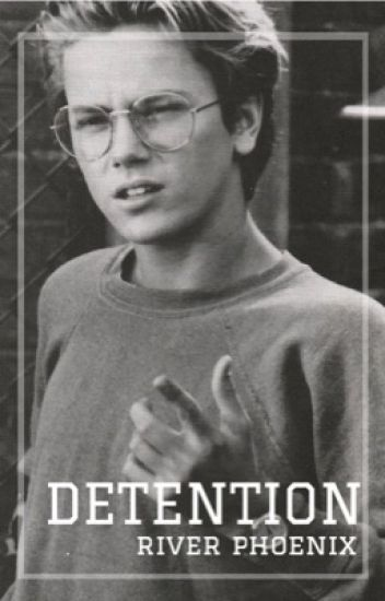 detention // river phoenix // au