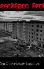 Apocalipse Zumbi [ Editando] by Biatrizsantossilva