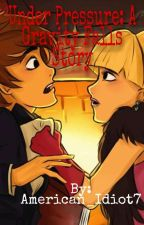 Under Pressure: A Gravity Falls Story (Dipper x Pacifica) by American_Idiot7