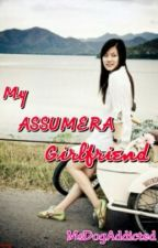 My ASSUMERA Girlfriend????? by MsDogAddicted