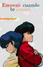 Empezó cuando te conocí. by LunaySool