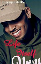 Life Itself (Chris Brown) by breezyswife05