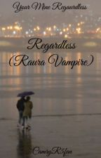 Regardless (Raura Vampire) by CamryR5fan