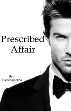 PRESCRIBED AFFAIR by Shayshay2124