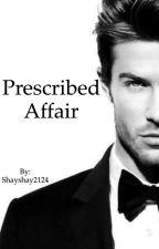 PRESCRIBED AFFAIR by Shayshay2124