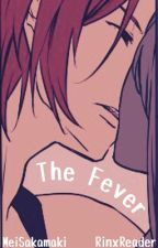 The Fever (Rin x Reader) *COMPLETED* by MeiSakamaki