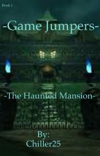 - Game Jumpers - The Haunted Mansion - {book 1} by Chiller25