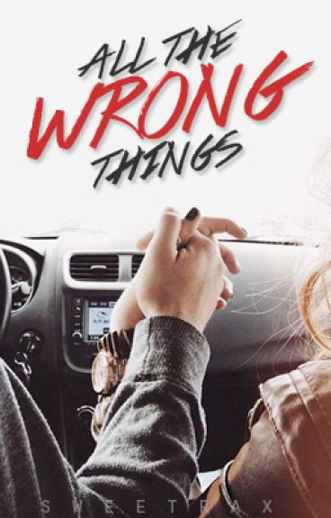 All The Wrong Things by sweetrax