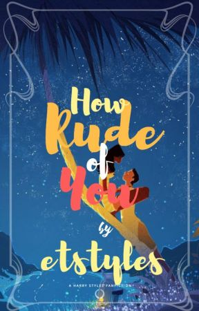 How Rude Of You | BOOK 1 (Under Revision) by etstyles