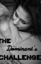 The Dominant's Challenge {Completed} by SugarandSpice36
