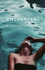 Enchanted [ON HOLD] by theshakespearelover