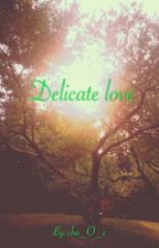 Delicate love by cha_O_s