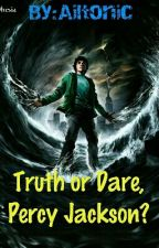 Truth or Dare, Percy Jackson? by Ailtonic