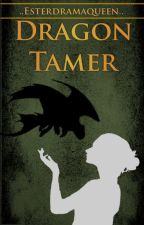 Dragon Tamer - Book 1 by EstherDramaqueen