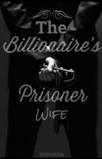 The Billionaire's Prisoner Wife by Dyosang_Diwata027