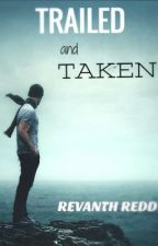 TRAILED AND TAKEN by revanth-reddy