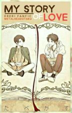 My Story of Love (Ereri/Riren) by Metalheadotaku