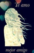 Te amo mejor amigo by Neli_Lia