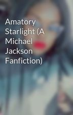 Amatory Starlight (A Michael Jackson Fanfiction) by MychaelaJaleesa