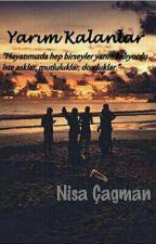 YARIM KALANLAR(Düzenleniyor) by --nisacagman