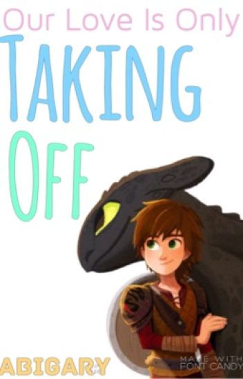 Taking Off...|| A HTTYD Fanfic (Completed)