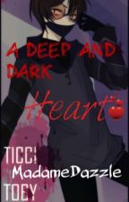 A deep and dark heart (Ticci Toby fanfiction) by CorruptedSmile