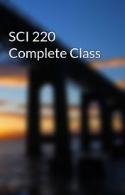 SCI 220 Complete Class by lensmith