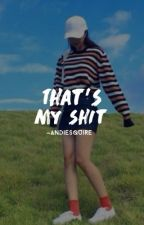 ✎ That's my shit ✎ by andiesquire
