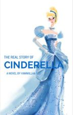 The Real Story Of Cinderella (COMPLETE) by Vanniillaa