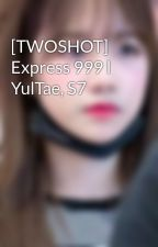 [TWOSHOT] Express 999 l YulTae, S7 by JMY_Young