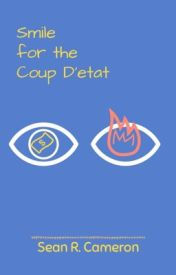 Smile for the Coup D'état by Sean_Cameron