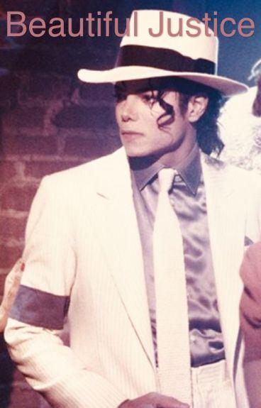 Beautiful Justice (A Michael Jackson Fanfiction)