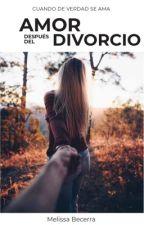 Amor después del divorcio (Editando) by MelissaBecerra1