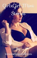 GirlxGirl Mini Stories by xxxciaracyanidexxx