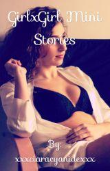 GirlxGirl Mini Stories by xxxciaracyanidexxx