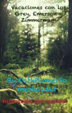 Vacaciones con los Grey, Emerson y Zimmerman (Editando) by TVD_1_lover