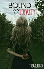Bound by Loyalty (#Wattys2015) by Treasurebox