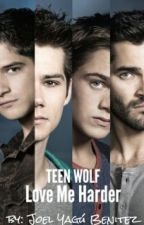 Teen Wolf: Love Me Harder by JoelYaguBenitez