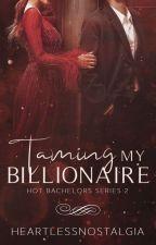 Taming My Billionaire #Wattys2016 by heartlessnostalgia