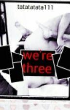 we're three (SPG / Adults' Fic ) by tatatatata111