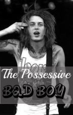 The Possessive Bad Boy. by Pierce_TheQuinn