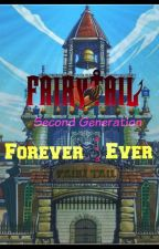 Forever and Ever :(Fairy Tail=Next Generation) {Sequel of TCDP} by starofthedragon101