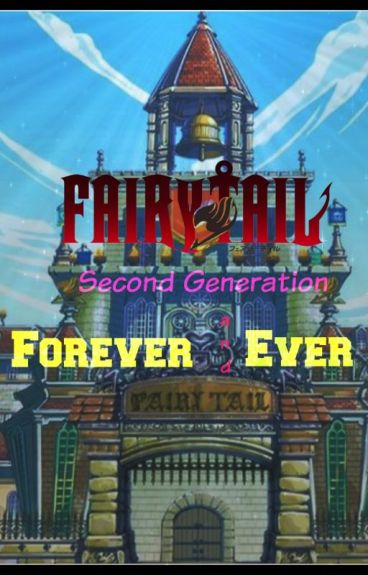 Forever and Ever :(Fairy Tail=Next Generation) {Sequel of TCDP}