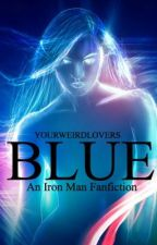 Blue (An Iron Man Fanfic) by YourWeirdLovers