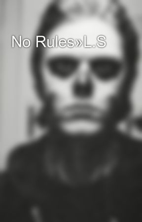 No Rules»L.S by Moriel_my_love