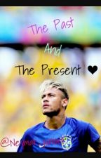 The Past and The Present ( Sequel to My Enemy is My Love Neymar Jr fanfic)  by Neymar_Junior11