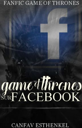 Game of Thrones sur Facebook ! by canfav